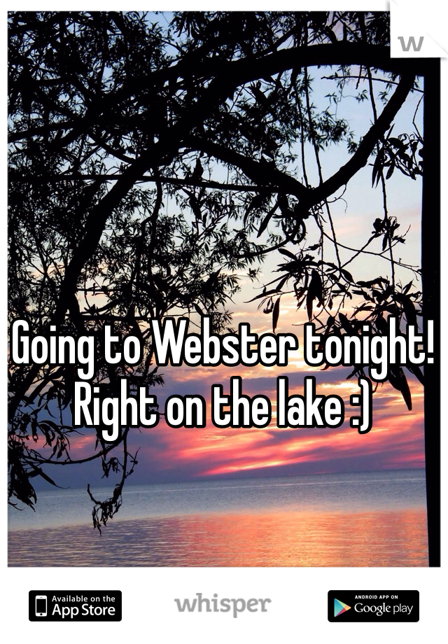 Going to Webster tonight! Right on the lake :)