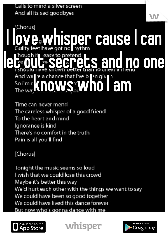 I love whisper cause I can let out secrets and no one knows who I am