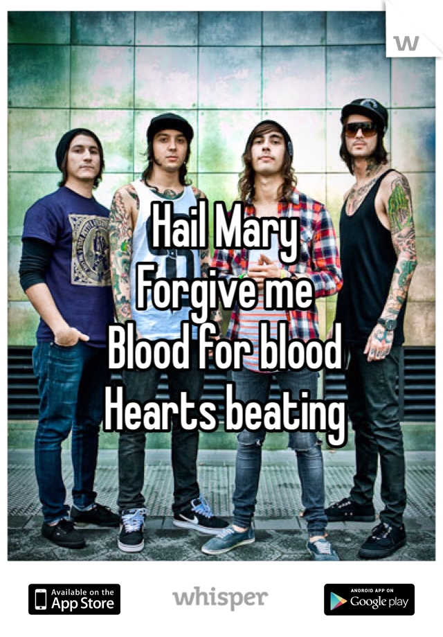 Hail Mary  Forgive me Blood for blood Hearts beating