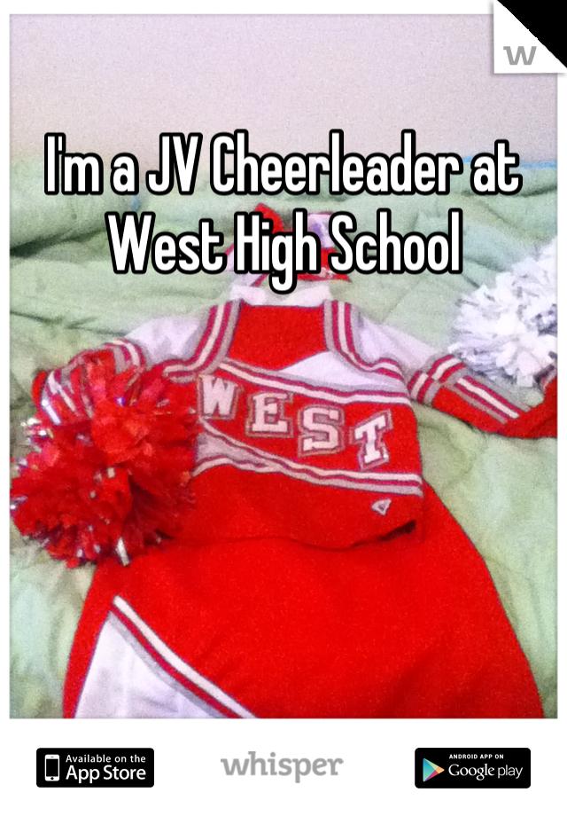 I'm a JV Cheerleader at West High School