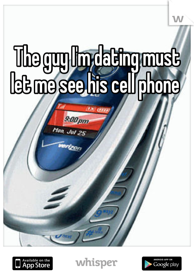 The guy I'm dating must let me see his cell phone