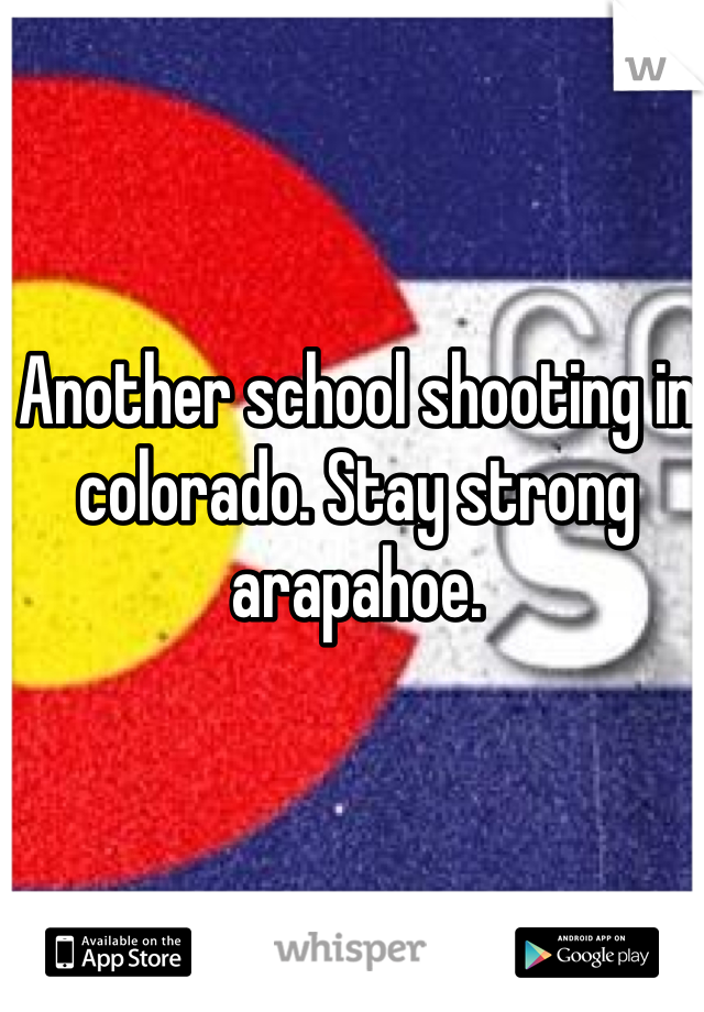 Another school shooting in colorado. Stay strong arapahoe.