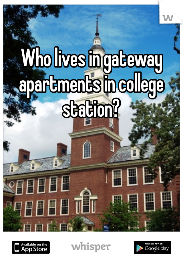 Who lives in gateway apartments in college station?