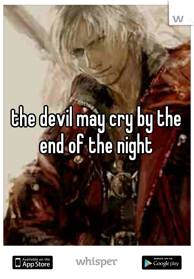 the devil may cry by the end of the night