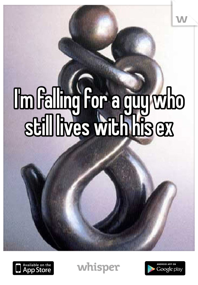I'm falling for a guy who still lives with his ex