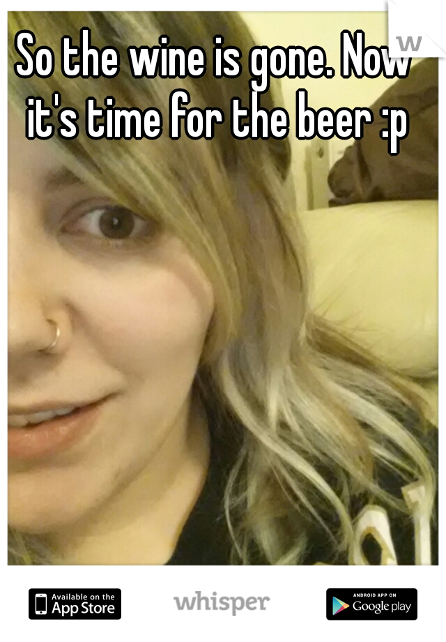 So the wine is gone. Now it's time for the beer :p