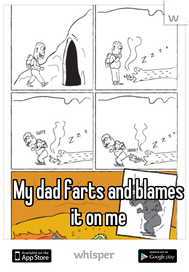 My dad farts and blames it on me