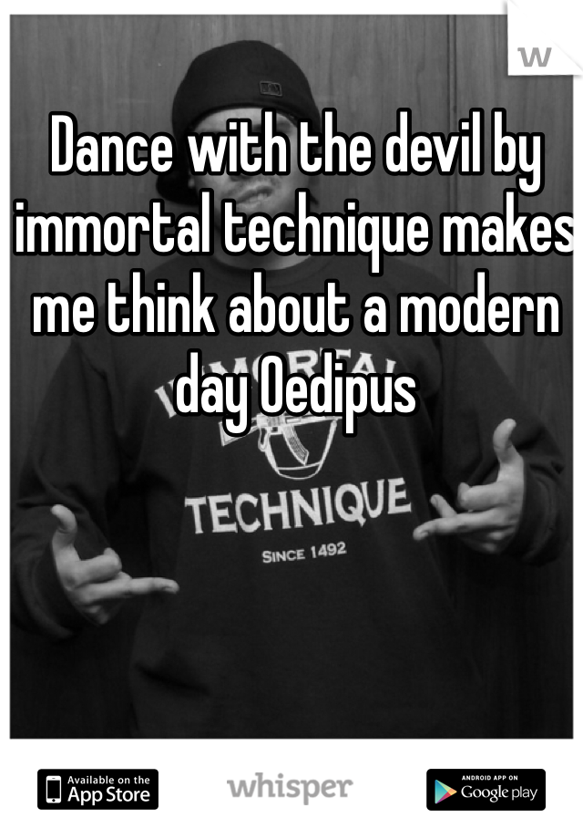 Dance with the devil by immortal technique makes me think about a modern day Oedipus