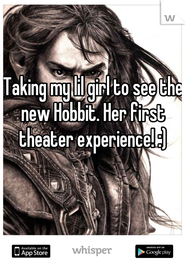 Taking my lil girl to see the new Hobbit. Her first theater experience! :)