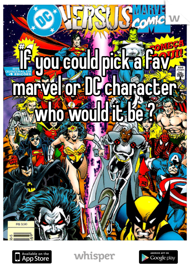If you could pick a fav marvel or DC character who would it be ?