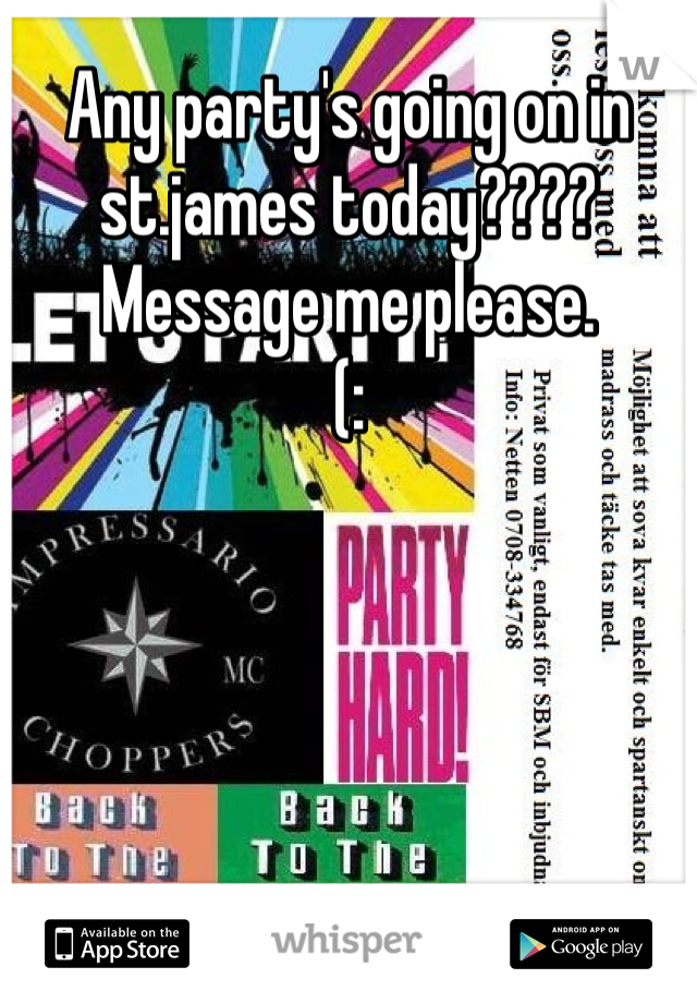 Any party's going on in st.james today???? Message me please. (: