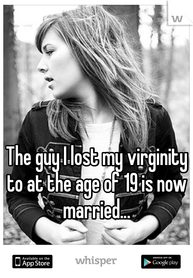The guy I lost my virginity to at the age of 19 is now married...