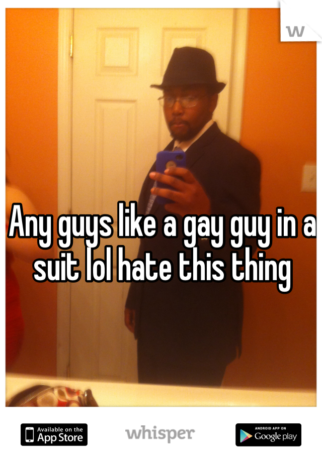 Any guys like a gay guy in a suit lol hate this thing