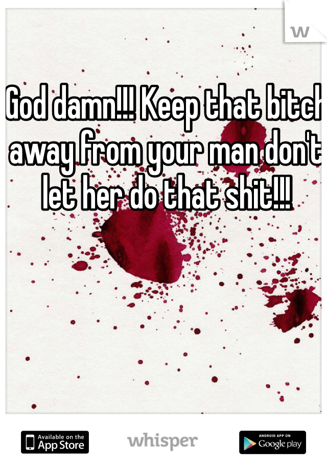 God damn!!! Keep that bitch away from your man don't let her do that shit!!!