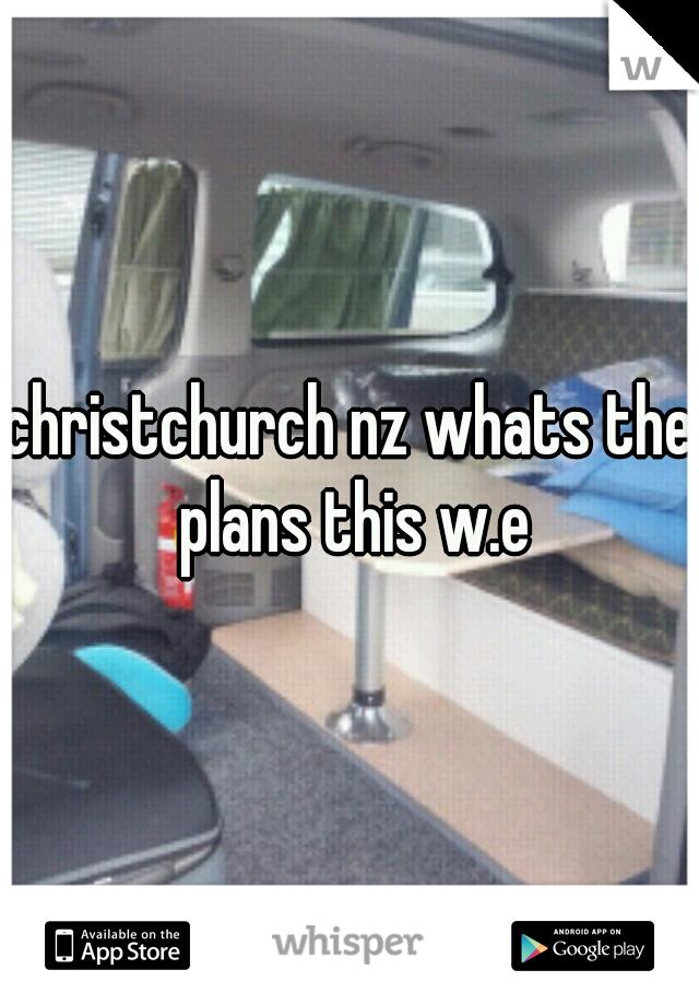 christchurch nz whats the plans this w.e