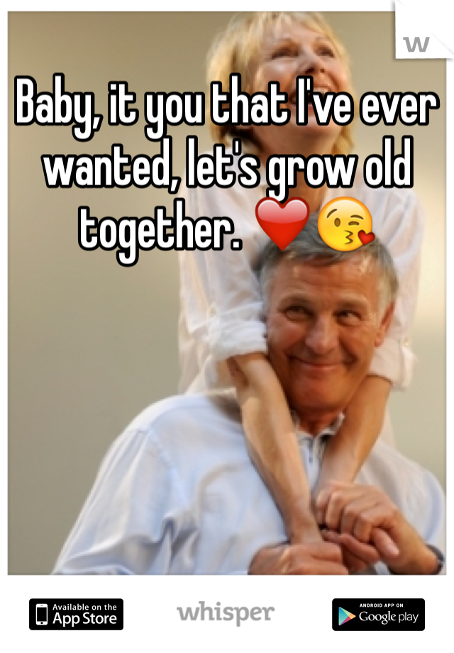 Baby, it you that I've ever wanted, let's grow old together. ❤️😘