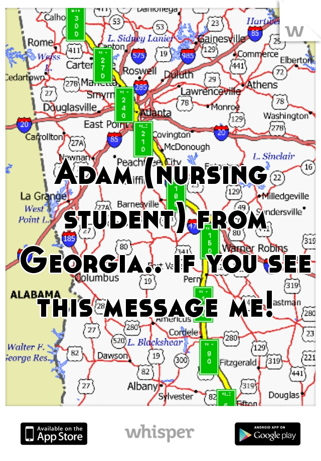Adam (nursing student) from Georgia.. if you see this message me!