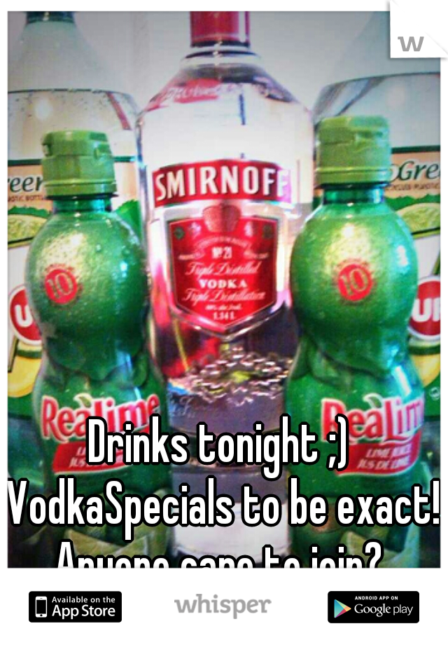 Drinks tonight ;) VodkaSpecials to be exact! Anyone care to join?
