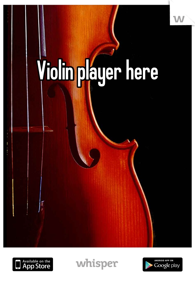 Violin player here
