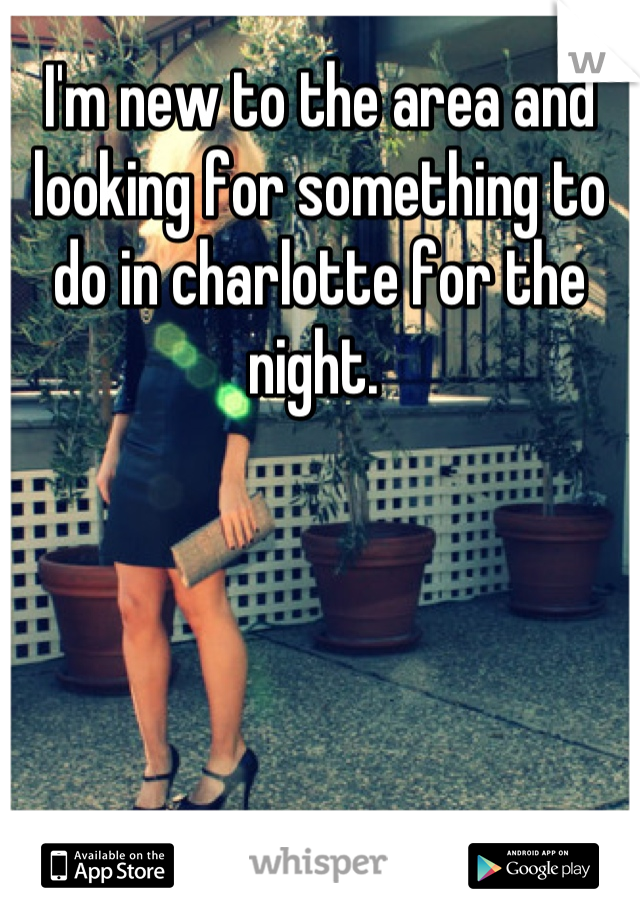 I'm new to the area and looking for something to do in charlotte for the night.