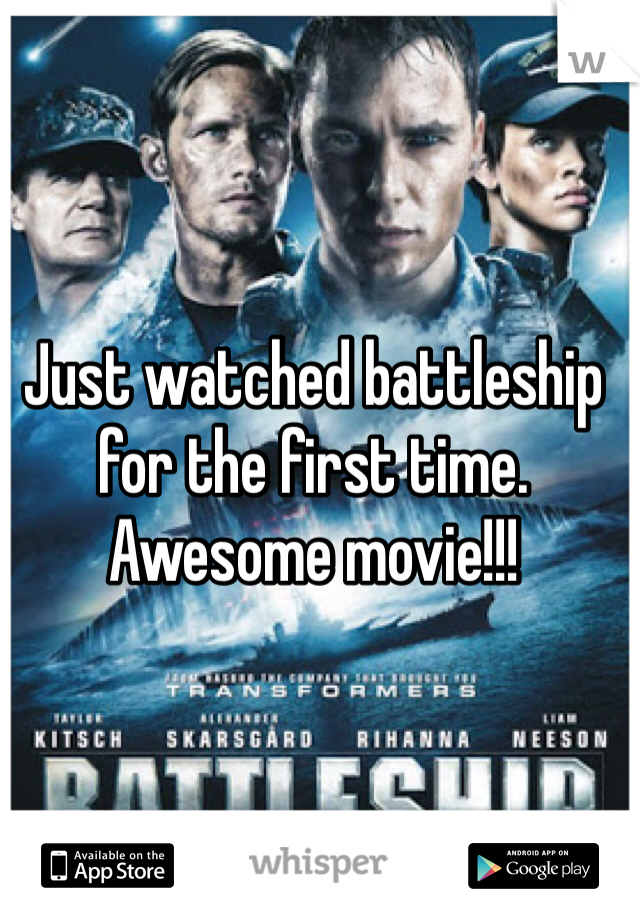 Just watched battleship for the first time. Awesome movie!!!