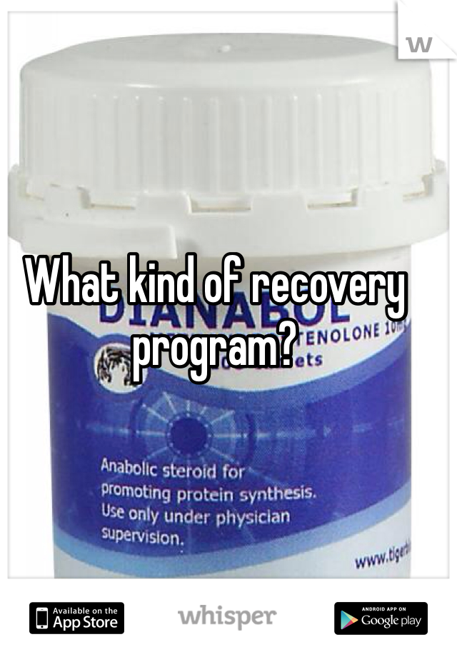 What kind of recovery program?