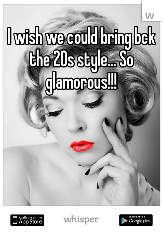 I wish we could bring bck the 20s style... So glamorous!!!