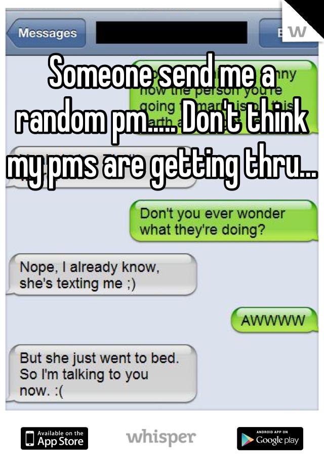 Someone send me a random pm..... Don't think my pms are getting thru...