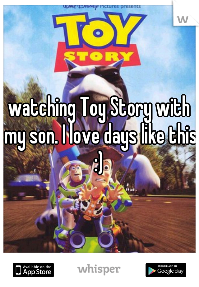 watching Toy Story with my son. I love days like this :)