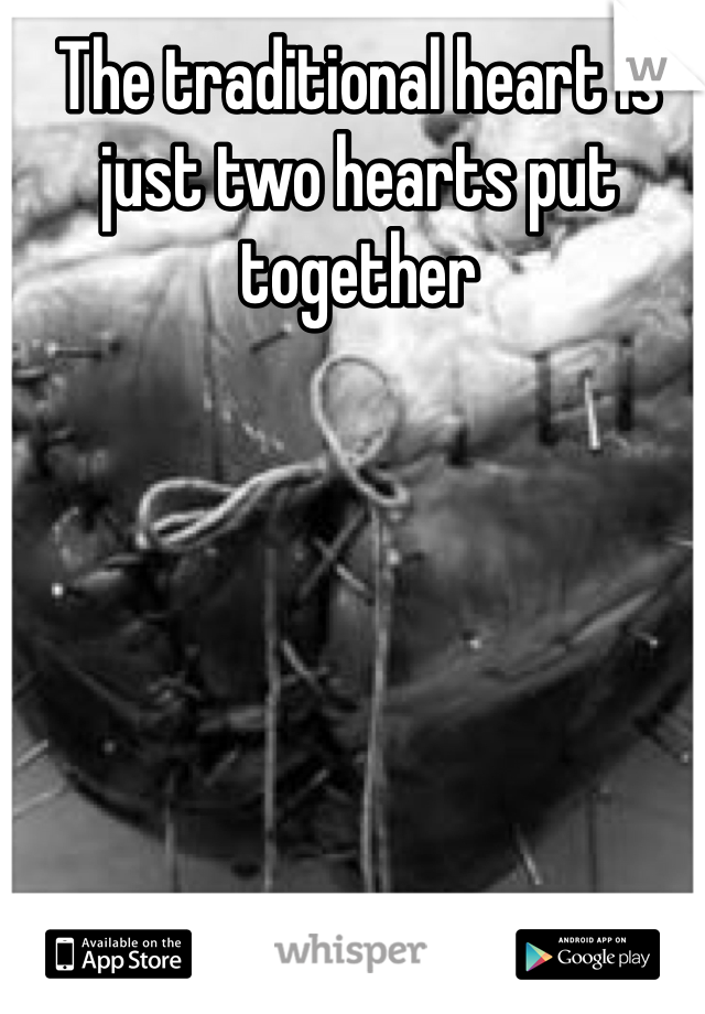 The traditional heart is just two hearts put together