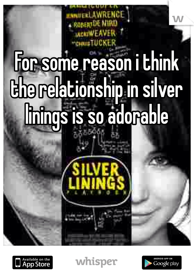 For some reason i think the relationship in silver linings is so adorable