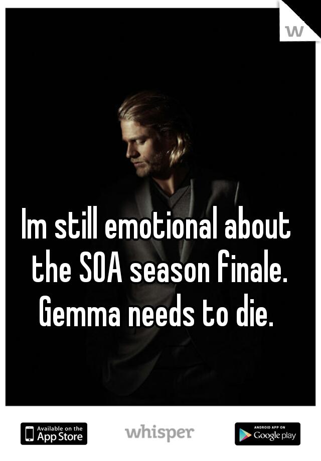 Im still emotional about the SOA season finale. Gemma needs to die.