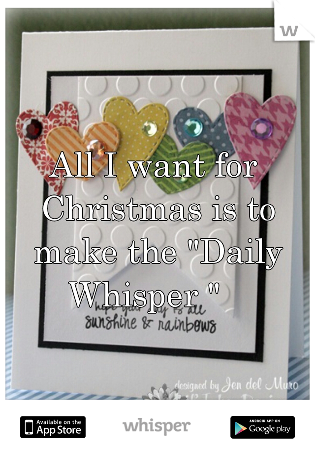 "All I want for Christmas is to make the ""Daily Whisper """