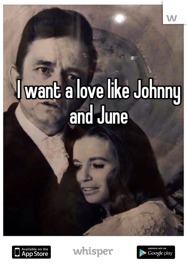 I want a love like Johnny and June
