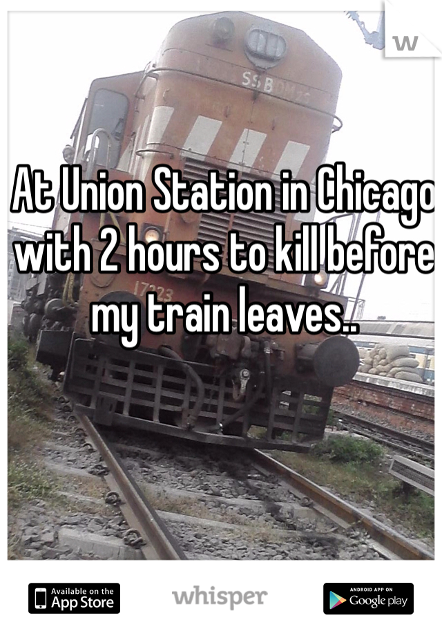 At Union Station in Chicago with 2 hours to kill before my train leaves..