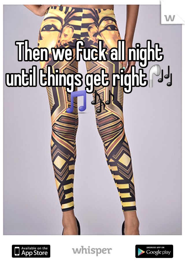 Then we fuck all night until things get right🎧🎵🎶
