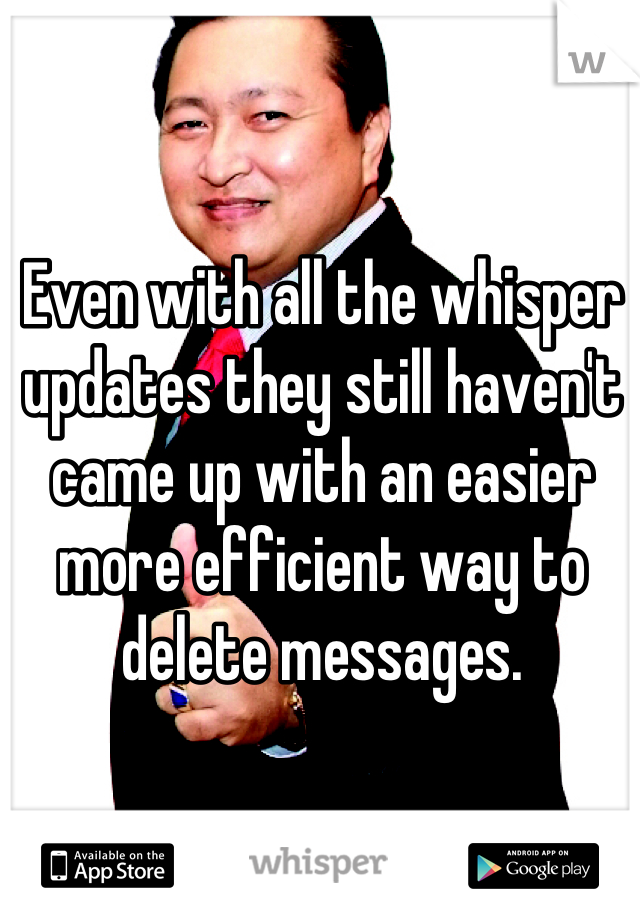 Even with all the whisper updates they still haven't came up with an easier more efficient way to delete messages.