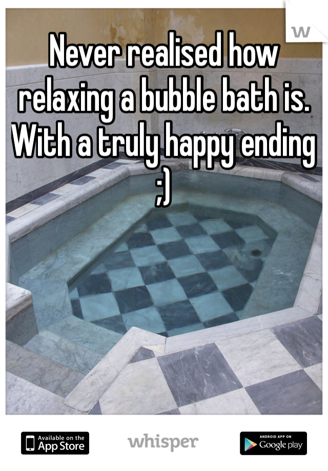 Never realised how relaxing a bubble bath is. With a truly happy ending ;)