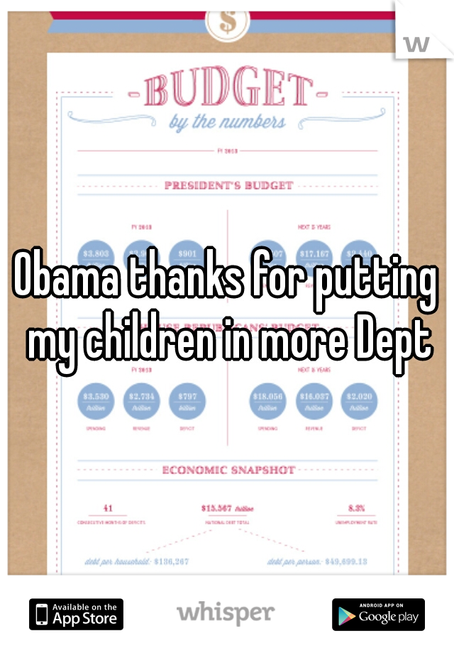 Obama thanks for putting my children in more Dept