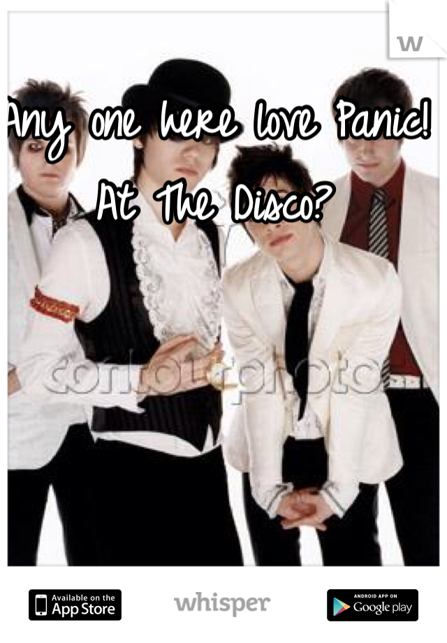 Any one here love Panic! At The Disco?