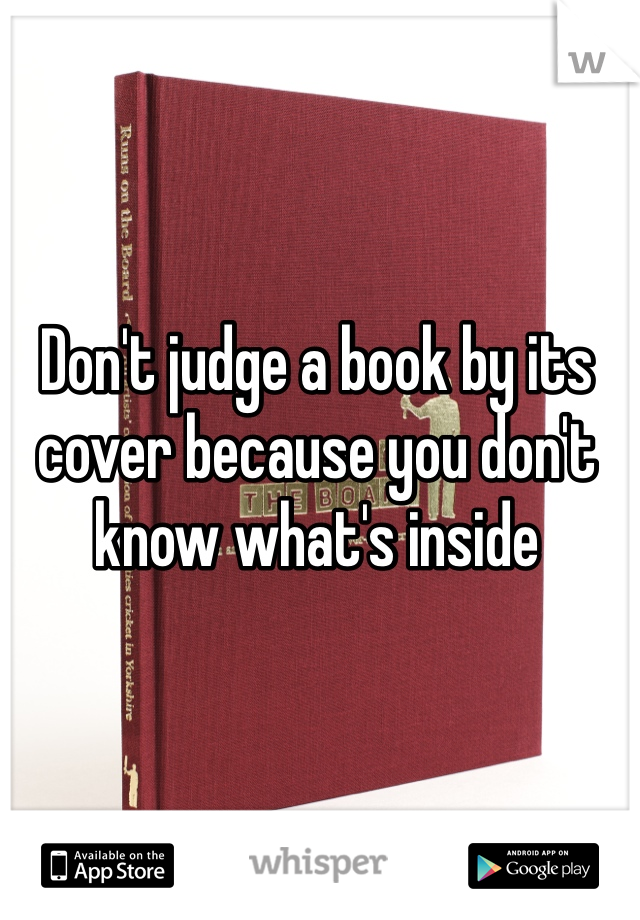 Don't judge a book by its cover because you don't know what's inside