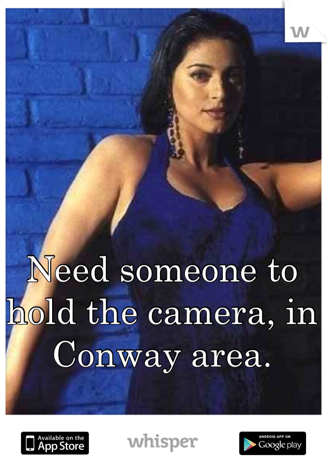 Need someone to hold the camera, in Conway area.