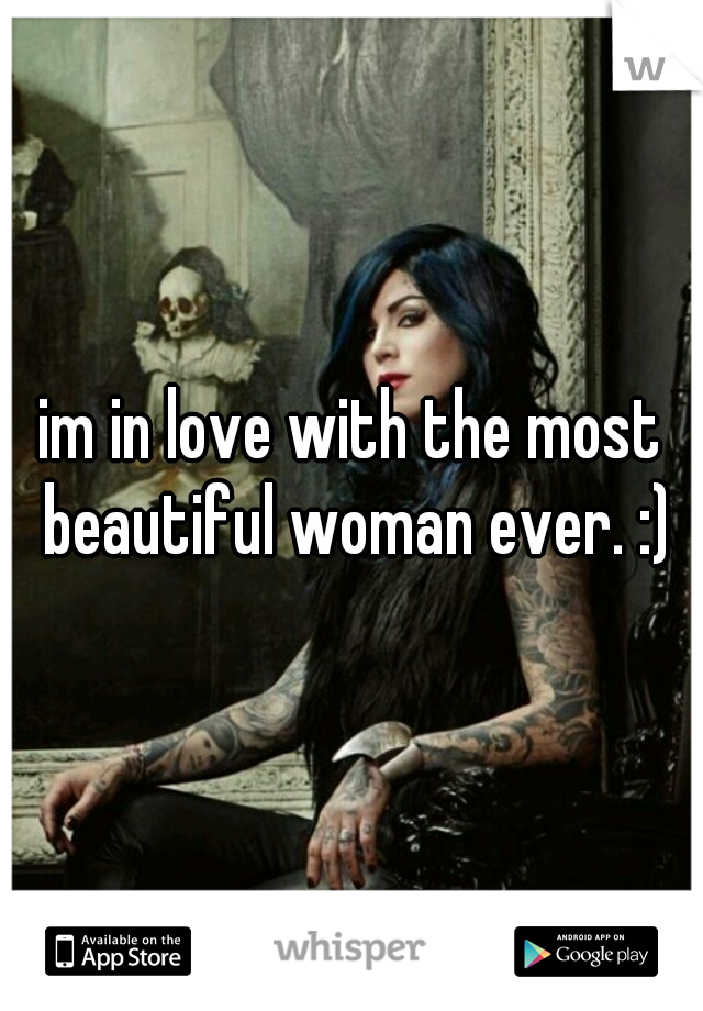 im in love with the most beautiful woman ever. :)