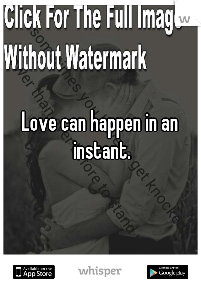 Love can happen in an instant.