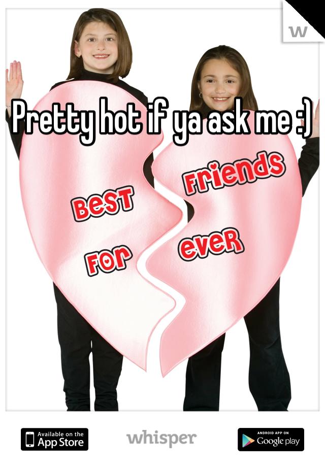 Pretty hot if ya ask me :)