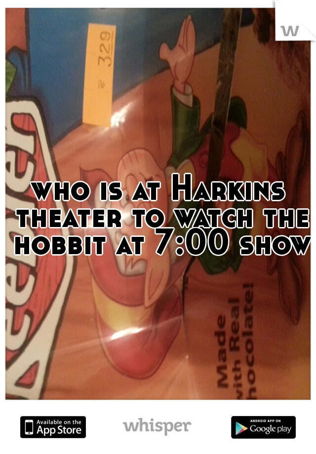 who is at Harkins theater to watch the hobbit at 7:00 show