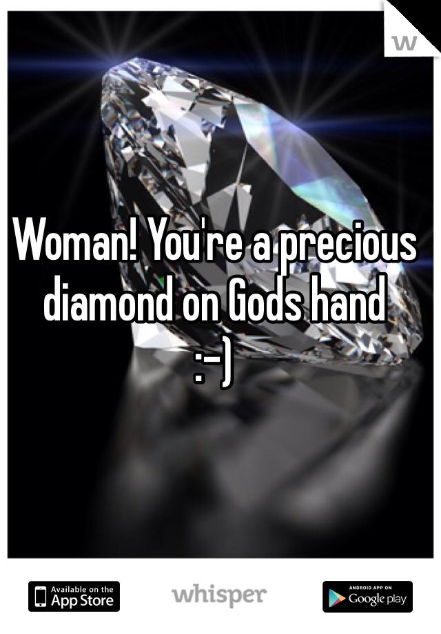 Woman! You're a precious diamond on Gods hand :-)