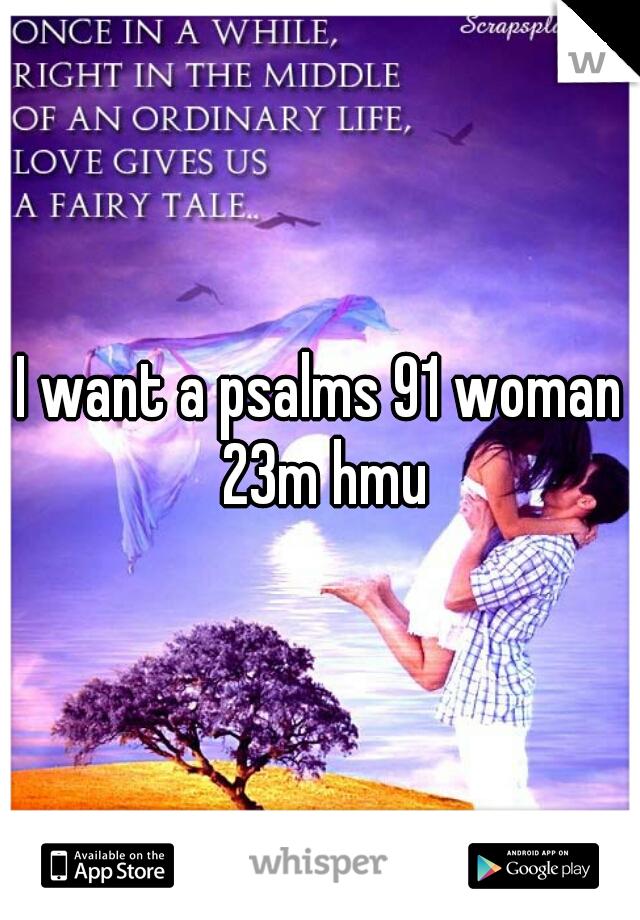 I want a psalms 91 woman 23m hmu