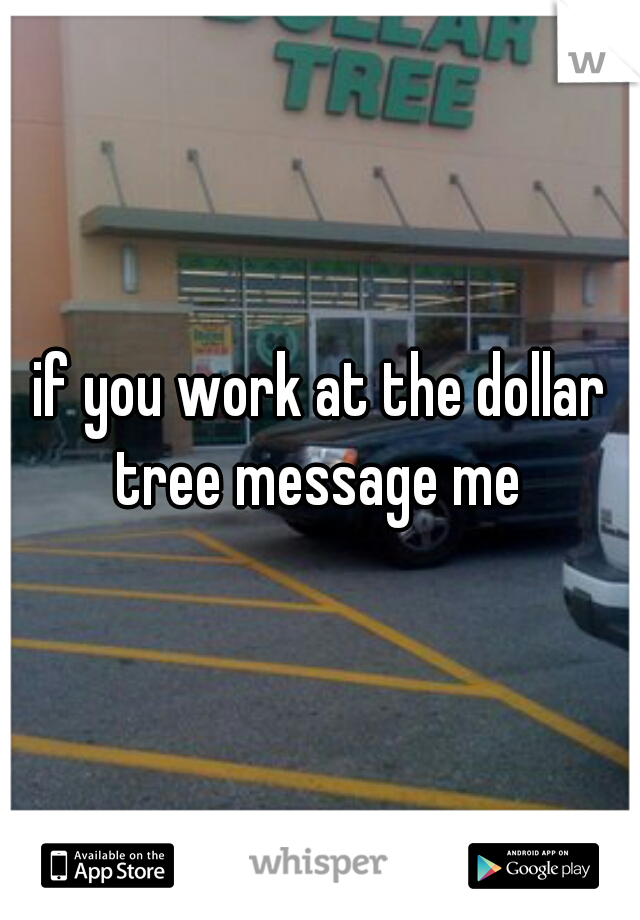 if you work at the dollar tree message me