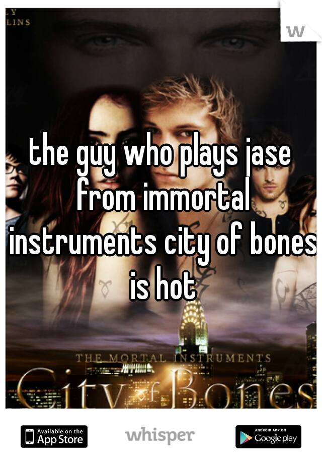 the guy who plays jase from immortal instruments city of bones is hot